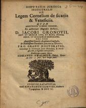 Disputatio juridica inauguralis ad legem Corneliam de sicariis & veneficiis: Quam ... ex auctoritate ... Jacobi Gronovii ...