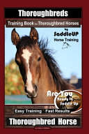 Thoroughbreds Training Book for Thoroughbred Horses By Saddle UP Horse Training  Are You Ready to Saddle Up  Easy Training   Fast Results  Thoroughbred Horse PDF