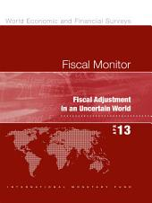 Fiscal Monitor, April 2013: Fiscal Adjustment in an Uncertain World