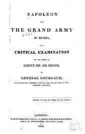 Napoleon and the Grand Army in Russia, Or, a Critical Examination of the Work of Count Ph. de Segur