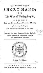 The Universal English Short-hand; Or, The Way of Writing English, in the Most Easy, Concise, Regular, and Beautiful Manner, Applicable to Any Other Language, But Particularly Adjusted to Our Own