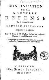 Continuation de la nouvelle défense de la traduction du Nouveau Testament. imprimée à Mons, contre le livre de M. Mallet