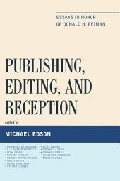 Publishing, Editing, and Reception: Essays in Honor of Donald H. Reiman