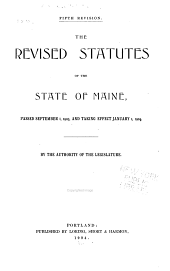 The revised statutes of the state of Maine, passed September 1, 1903, and taking effect January 1, 1904