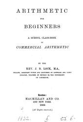 Arithmetic for Beginners: A School Class-book of of Commercial Arithmetic