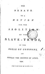 The Debate on a Motion for the Abolition of the Slave-trade,