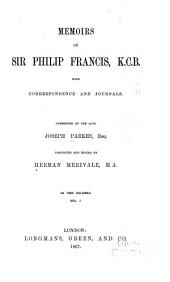 Memoirs of Sir Philip Francis, K.C.B.: With Correspondence and Journals, Volume 1