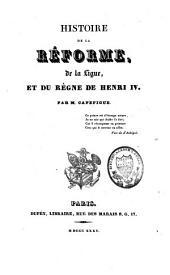Histoire de la réforme, de la ligue, et du règne de Henri IV.: 8