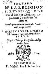 Tratado de la religion y virtudes que deve tener el principe christiano para governar y conservar sus estados: contra lo que Nicolas Machiavelo y los politicos deste tiempo enseñan