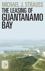 The Leasing of Guantanamo Bay