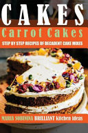Cakes  Carrot Cakes   Step by Step Recipes of Decadent Cake Mixes