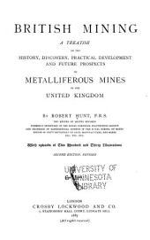 British Mining: A Treatise on the History, Discovery, Practical Development and Future Prospects of Metalliferous Mines in the United Kingdom
