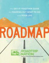 Roadmap: The Get-It-Together Guide for Figuring Out What to Do with Your Life