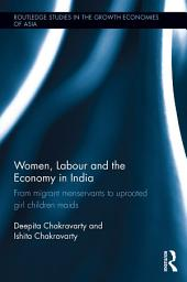 Women, Labour and the Economy in India: From Migrant Menservants to Uprooted Girl Children Maids