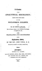 A Treatise upon Analytical Mechanics; being the first book of the Mécanique céleste. ... Translated and elucidated with explanatory notes by ... J. Toplis