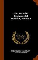 The Journal of Experimental Medicine, Volume 8
