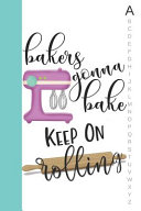 Bakers Gonna Bake Keep on Rolling: Pink & Teal Recipe Notebook Organizer to Write in with Alphabetical ABC Index Tabs