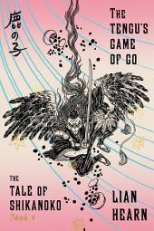 The Tengu's Game of Go: Book 4 in the Tale of Shikanoko