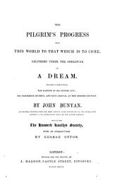 The Pilgrim's Progress from this World to that which is to Come: Delivered Under the Similitude of a Dream. Wherein is Discovered, the Manner of His Setting Out; His Dangerous Journey, and Safe Arrival at the Desired Country. Accurately Printed from the 1st Ed
