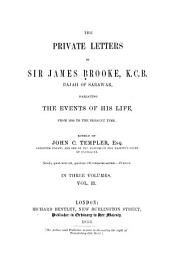 The Private Letters of Sir James Brooke, Rajah of Sarawak: Narrating the Events of His Life from 1838 to the Present Time, Volume 2