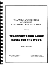 Villanova Law School s Center for Continuing Legal Education Presents Transportation Labor Issues for the 1980 s  May 17   18  1982 PDF