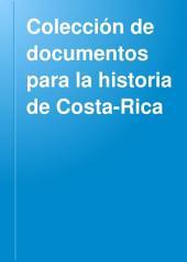 Colección de documentos para la historia de Costa-Rica: Volumen 1