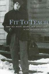 Fit to Teach: Same-Sex Desire, Gender, and School Work in the Twentieth Century