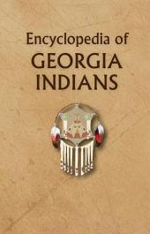 Encyclopedia of Georgia Indians: Indians of Georgia and the Southeast