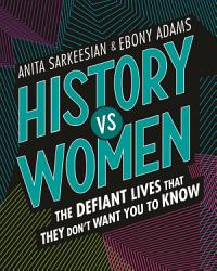 History vs Women  The Defiant Lives that They Don t Want You to Know PDF