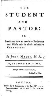 The Student and Pastor: or, Directions how to attain to eminence and usefulness in those respective characters