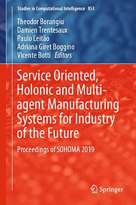 Service Oriented  Holonic and Multi agent Manufacturing Systems for Industry of the Future