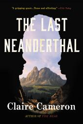 The Last Neanderthal: A Novel