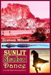 Sunlit Shadow Dance: Crocodile Spirit Dreaming - Book 5