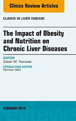 The Impact of Obesity and Nutrition on Chronic Liver Diseases, An Issue of Clinics in Liver Disease, E-Book
