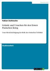 Gründe und Ursachen für den Ersten Punischen Krieg: Unter Berücksichtigung der Rolle der römischen Nobilität