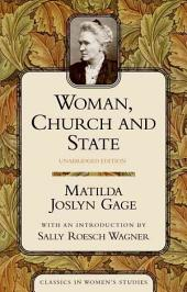Woman, Church and State: A Historical Account of the Status of Woman Through the Christian Ages: with Reminiscences of the Matriarchate