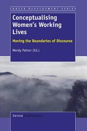 Conceptualising Women's Working Lives: Moving the Boundaries of Discourse