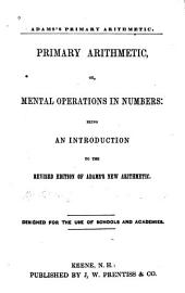 Primary Arithmetic, Or, Mental Operations in Numbers: Being an Introduction to the Revised Edition of Adams's New Arithmetic