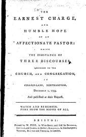 The Earnest Charge and Humble Hope of an Affectionate Pastor: Being the Substance of Three Discourses, Etc