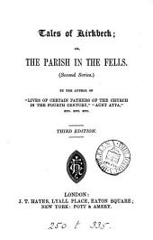Tales of Kirkbeck; or, The parish in the fells, by the author of 'Lives of certain fathers of the Church' [ed. by W.J.E. Bennett ]. 2nd series, ed. by W.J.E. Bennett