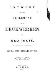 Ontwerp ven een reglement op de drukwerken in Ned. Indië, met de daarbij behoorende nota tot toelichting