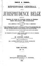 Répertoire général de la jurisprudence belge: contenant l'analyse de toutes lés décisions rendues en Belgique depuis 1814 jusqu'à 1880 inclusivement en matière civile, commerciale, criminelle, de droit public et administratif, Volume8
