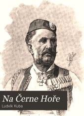 Na Černe Hoře; cesty podniknuté za účelem sbíraní národních písní, roku 1890 a 1891