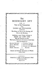The Midnight Spy, Or, A View of the Transactions of London and Westminster from the Hours of Ten in the Evening, Till Five in the Morning: Exhibiting a Great Variety of Scenes in High and Low Life ...