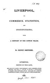 Liverpool, its commerce, statistics, and institutions; with a history of the cotton trade