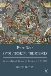Revolutionizing the Sciences: European Knowledge and its Ambitions, 1500-1700, Edition 2
