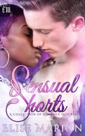 Sensual Shorts: A Collection of Romance Quickies