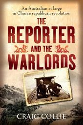 The Reporter and the Warlords: An Australian at large in China's republican revolution