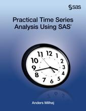 Practical Time Series Analysis Using SAS