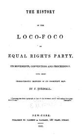 The History of the Loco-foco, Or Equal Rights Party: Its Movements, Conventions and Proceedings ...